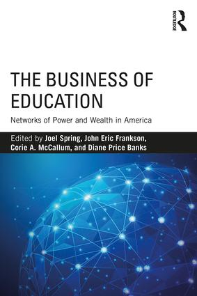 The Business of Education: Networks of Power and Wealth in America, 1st Edition (Paperback) book cover