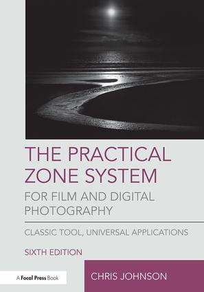 The Practical Zone System for Film and Digital Photography: Classic Tool, Universal Applications book cover