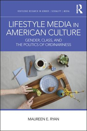 Lifestyle Media in American Culture: Gender, Class, and the Politics of Ordinariness, 1st Edition (Hardback) book cover