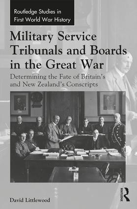 Military Service Tribunals and Boards in the Great War: Determining the Fate of Britain's and New Zealand's Conscripts book cover