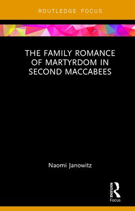 The Family Romance of Martyrdom in Second Maccabees: 1st Edition (Hardback) book cover