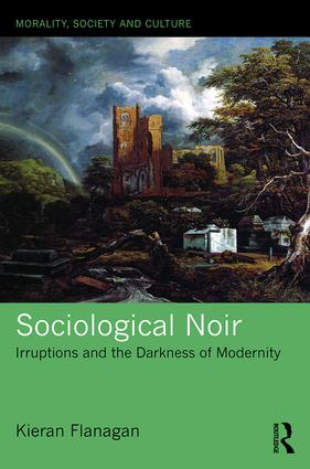 Sociological Noir: Irruptions and the Darkness of Modernity (Hardback) book cover
