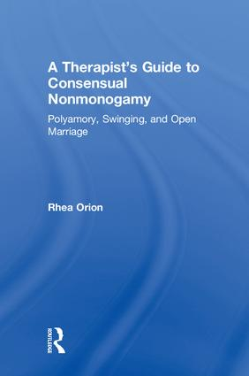 A Therapist's Guide to Consensual Nonmonogamy: Polyamory, Swinging, and Open Marriage, 1st Edition (Hardback) book cover