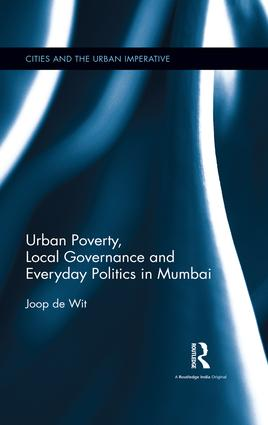 Urban Poverty, Local Governance and Everyday Politics in Mumbai book cover