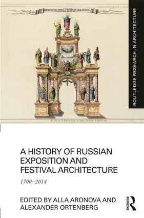 A History of Russian Exposition and Festival Architecture: 1700-2014, 1st Edition (Paperback) book cover