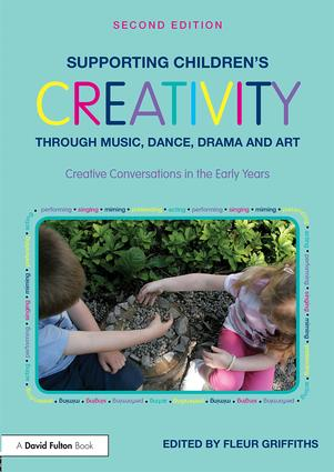 Supporting Children's Creativity through Music, Dance, Drama and Art: Creative Conversations in the Early Years book cover