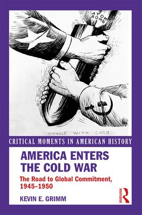 America Enters the Cold War: The Road to Global Commitment, 1945–1950 book cover
