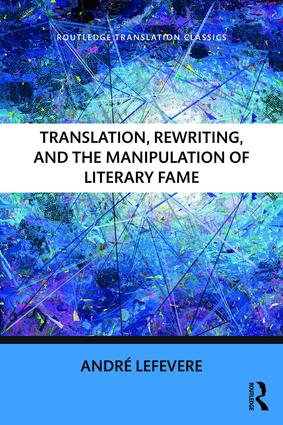 Translation, Rewriting, and the Manipulation of Literary Fame book cover