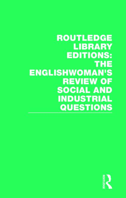 Routledge Library Editions: The Englishwoman's Review of Social and Industrial Questions: 1st Edition (Hardback) book cover