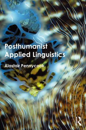 Posthumanist Applied Linguistics: 1st Edition (Paperback) book cover