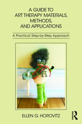 A Guide to Art Therapy Materials, Methods, and Applications: A Practical Step-by-Step Approach (Paperback) book cover
