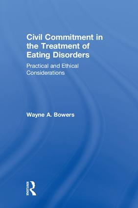 Civil Commitment in the Treatment of Eating Disorders: Practical and Ethical Considerations book cover