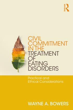 Civil Commitment in the Treatment of Eating Disorders: Practical and Ethical Considerations, 1st Edition (Paperback) book cover