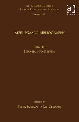 Volume 19, Tome III: Kierkegaard Bibliography: Estonian to Hebrew, 1st Edition (Hardback) book cover
