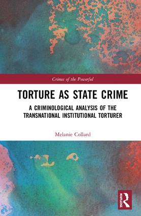 Torture as State Crime: A Criminological Analysis of the Transnational Institutional Torturer book cover