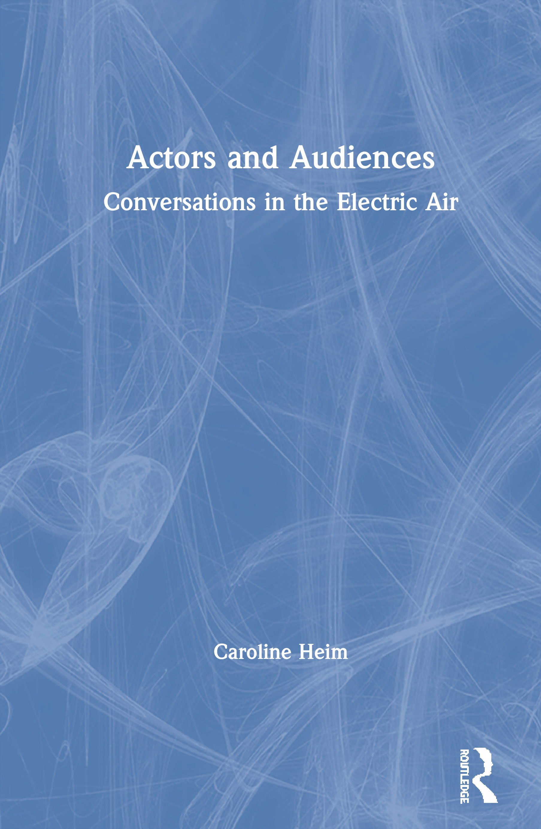 Actors and Audiences: Conversations in the Electric Air, 1st Edition (Paperback) book cover