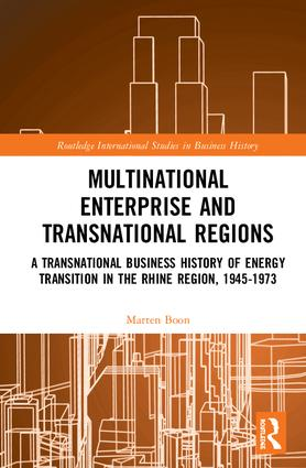 Multinational Business and Transnational Regions: A Transnational Business History of Energy Transition in the Rhine Region, 1945-1973, 1st Edition (Hardback) book cover