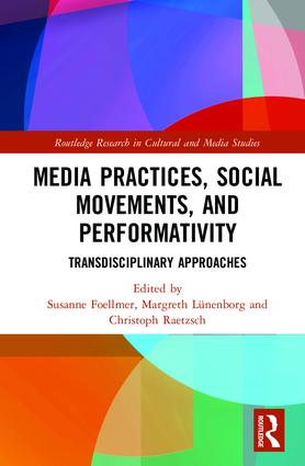 Media Practices, Social Movements, and Performativity: Transdisciplinary Approaches (Hardback) book cover