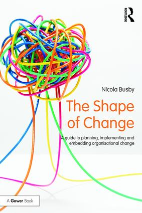 The Shape of Change: A guide to planning, implementing and embedding organisational change (Paperback) book cover