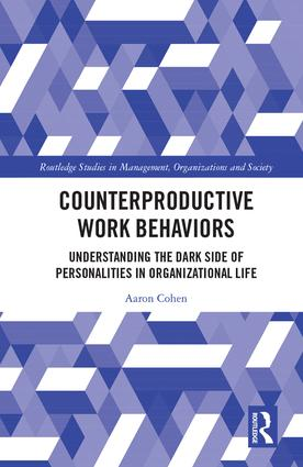 Counterproductive Work Behaviors: Understanding the Dark Side of Personalities in Organizational Life book cover