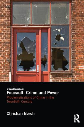 Foucault, Crime and Power: Problematisations of Crime in the Twentieth Century, 1st Edition (Paperback) book cover