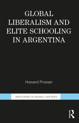 Global Liberalism and Elite Schooling in Argentina: 1st Edition (Paperback) book cover