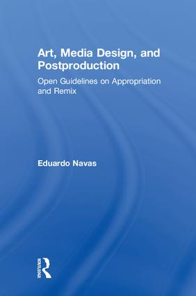 Art, Media Design, and Postproduction: Open Guidelines on Appropriation and Remix book cover