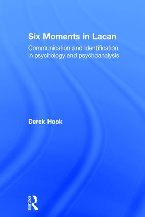 Six Moments in Lacan: Communication and identification in psychology and psychoanalysis, 1st Edition (Hardback) book cover