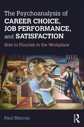The Psychoanalysis of Career Choice, Job Performance, and Satisfaction