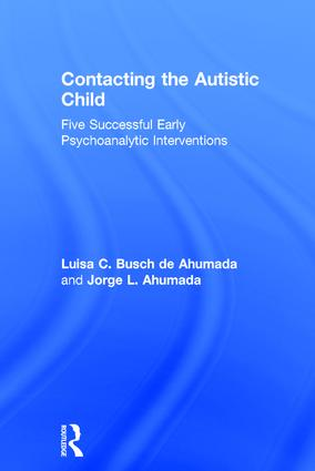 Contacting the Autistic Child: Five successful early psychoanalytic interventions, 1st Edition (Paperback) book cover