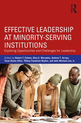 Effective Leadership at Minority-Serving Institutions: Exploring Opportunities and Challenges for Leadership, 1st Edition (e-Book) book cover