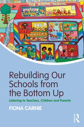 Rebuilding Our Schools from the Bottom Up: Listening to Teachers, Children and Parents (Paperback) book cover