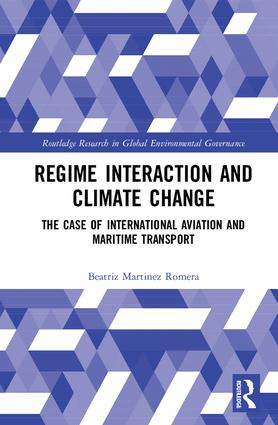 Regime Interaction and Climate Change: The Case of International Aviation and Maritime Transport book cover