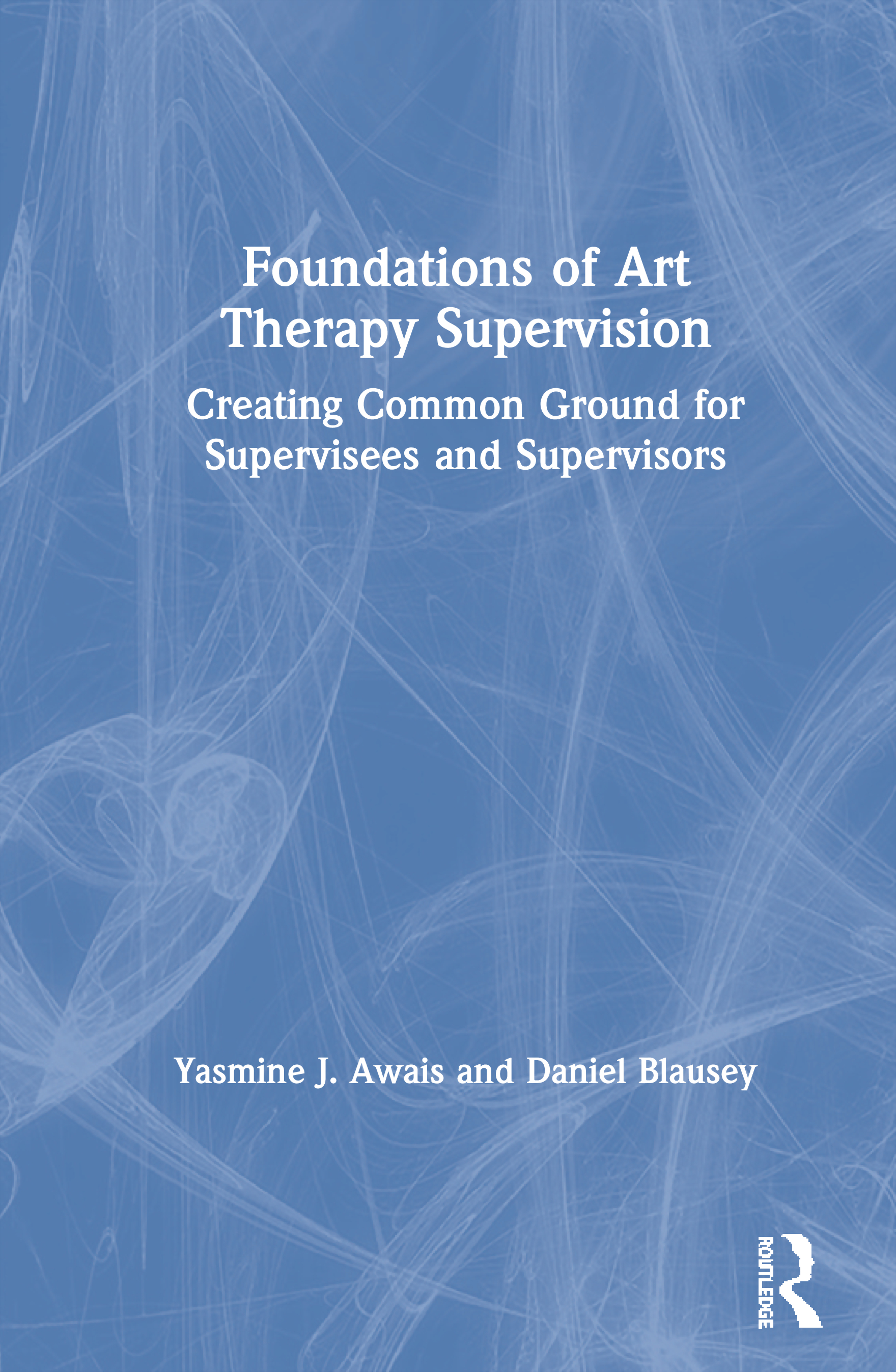 Foundations of Art Therapy Supervision