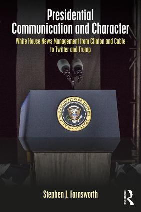 Presidential Communication and Character: White House News Management from Clinton and Cable to Twitter and Trump book cover