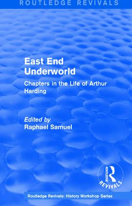 Routledge Revivals: East End Underworld (1981): Chapters in the Life of Arthur Harding, 1st Edition (Paperback) book cover