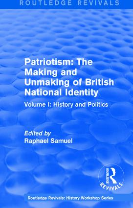 Routledge Revivals: Patriotism: The Making and Unmaking of British National Identity (1989): Volume I: History and Politics, 1st Edition (Hardback) book cover