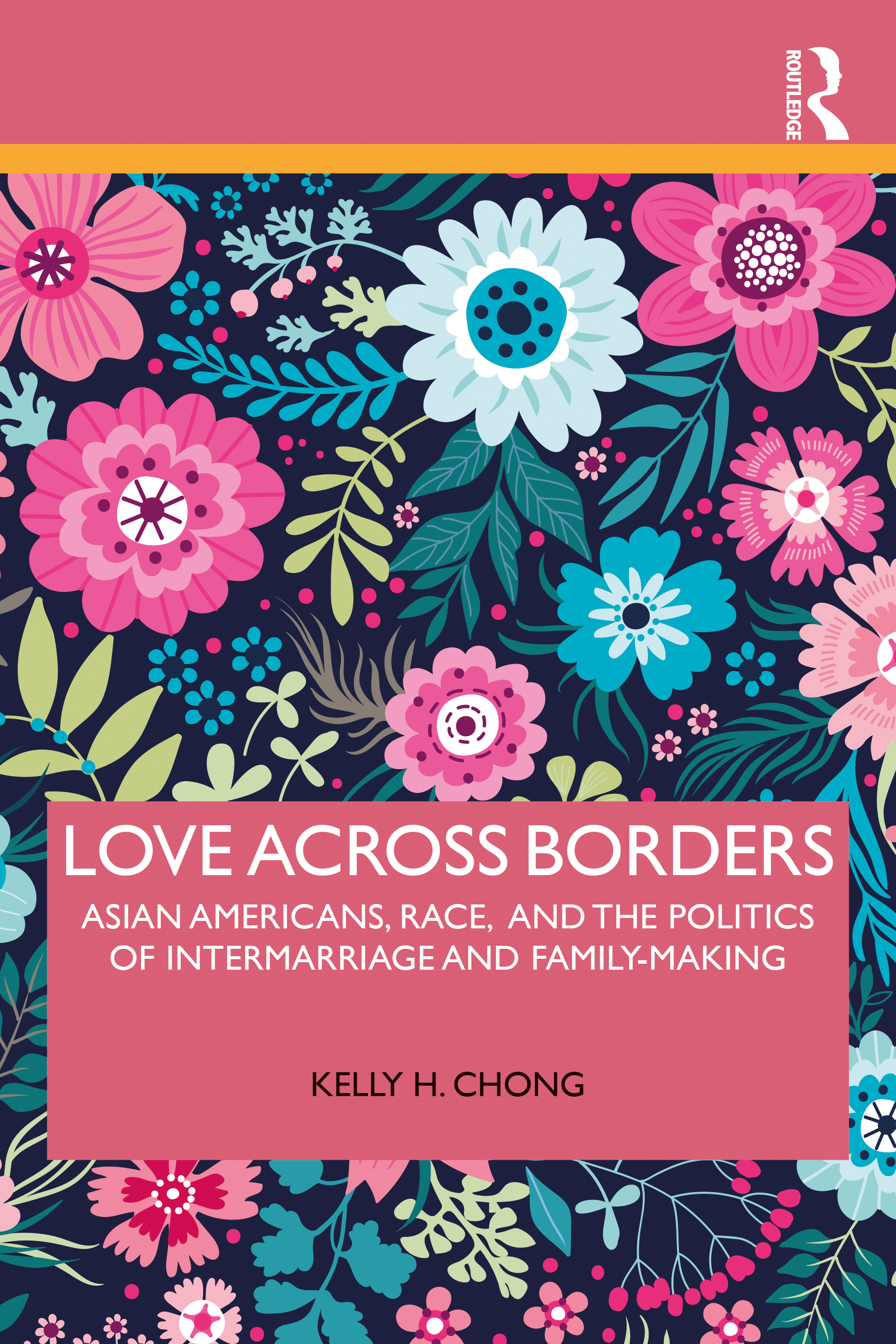 Love Across Borders: Asian Americans and the Politics of Intermarriage and Family-Making book cover