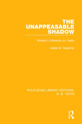 The Unappeasable Shadow: Shelley's Influence on Yeats, 1st Edition (Paperback) book cover