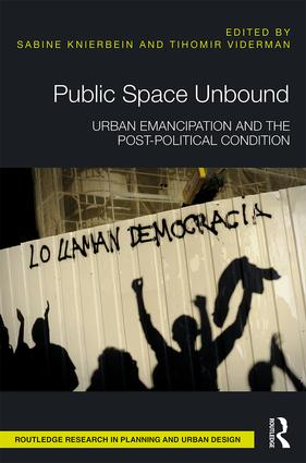 Public Space Unbound: Urban Emancipation and the Post-Political Condition book cover