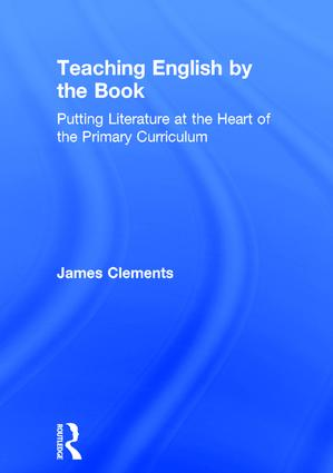 Teaching English by the Book: Putting Literature at the Heart of the Primary Curriculum, 1st Edition (Hardback) book cover
