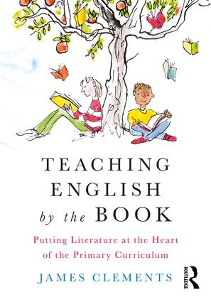 Teaching English by the Book: Putting Literature at the Heart of the Primary Curriculum book cover