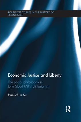 Economic Justice and Liberty: The Social Philosophy in John Stuart Mill's Utilitarianism book cover
