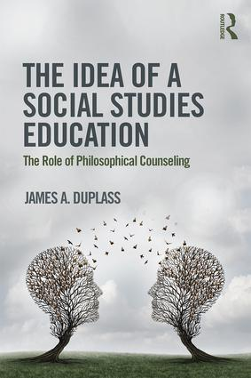 The Idea of a Social Studies Education: The Role of Philosophical Counseling book cover