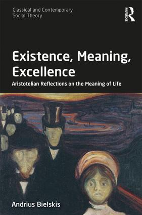 Existence, Meaning, Excellence: Aristotelian Reflections on the Meaning of Life book cover