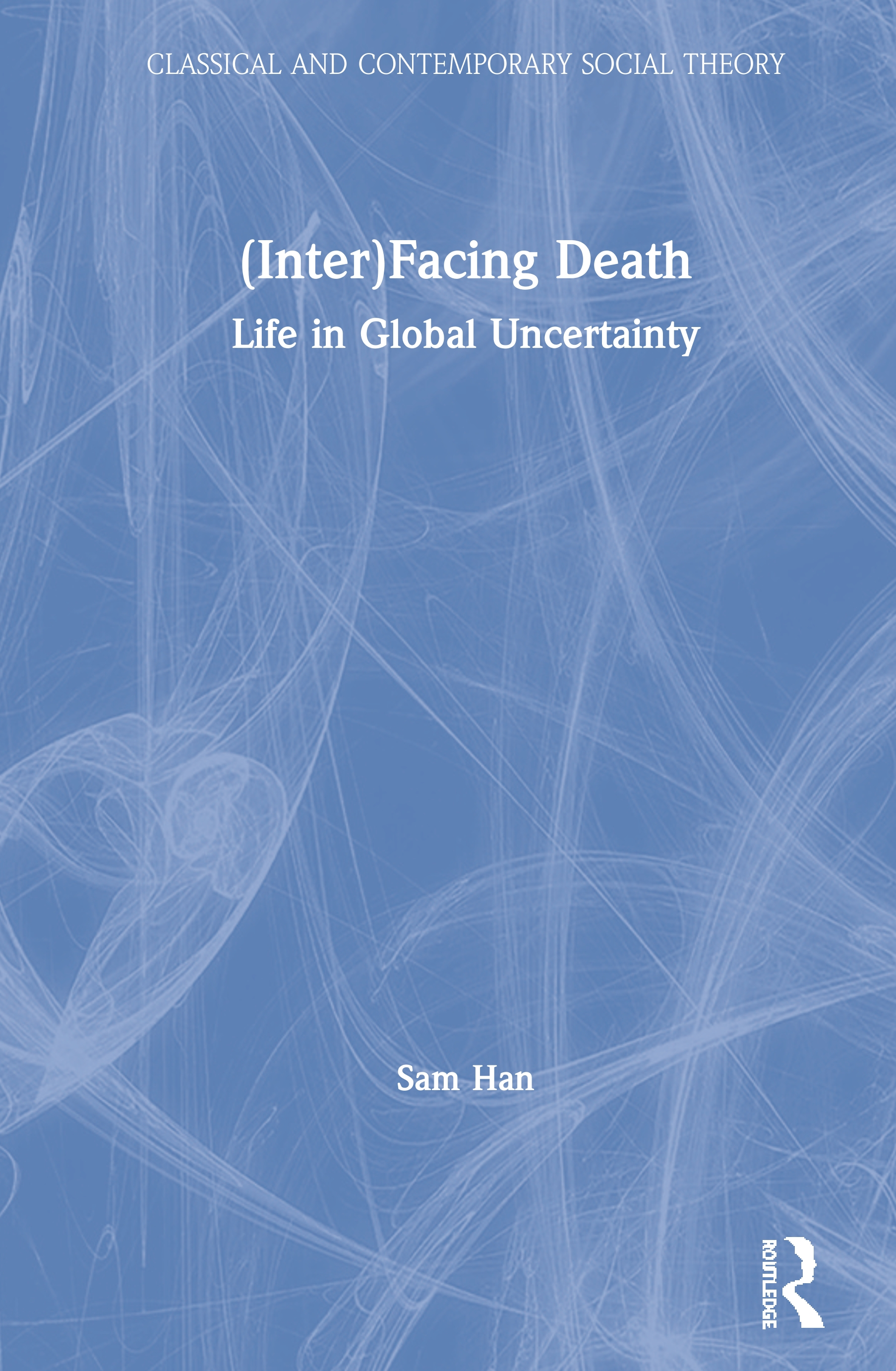 (Inter)Facing Death: Life in Global Uncertainty, 1st Edition (Hardback) book cover