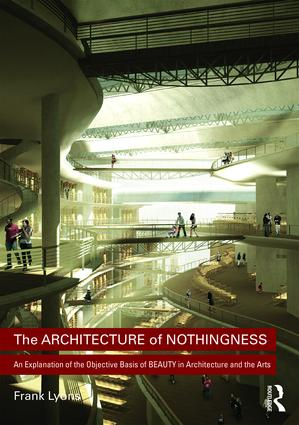 The Architecture of Nothingness: An Explanation of the Objective Basis of Beauty in Architecture and the Arts book cover