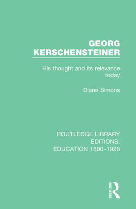 Georg Kerschensteiner: His Thought and its Relevance Today, 1st Edition (Paperback) book cover