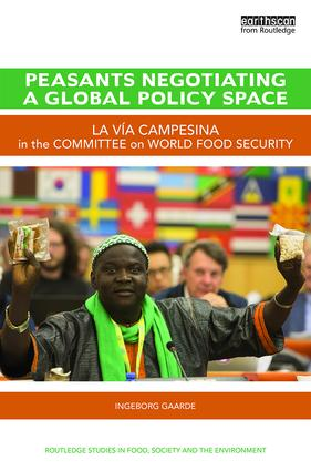 Peasants Negotiating a Global Policy Space: La Vía Campesina in the Committee on World Food Security, 1st Edition (e-Book) book cover