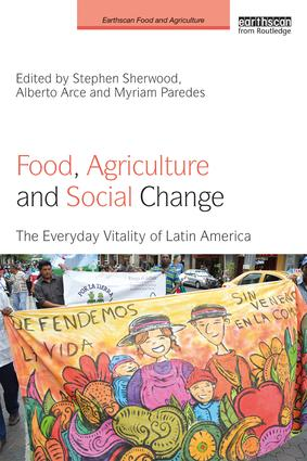 Food, Agriculture and Social Change: The Everyday Vitality of Latin America book cover
